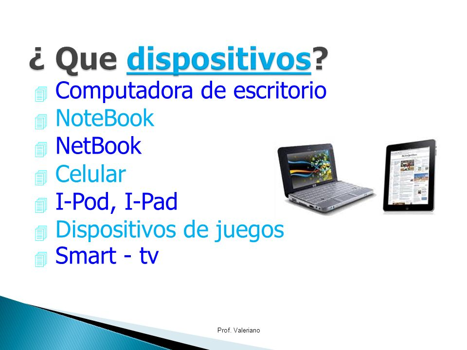 ¿ Que dispositivos Computadora de escritorio NoteBook NetBook Celular