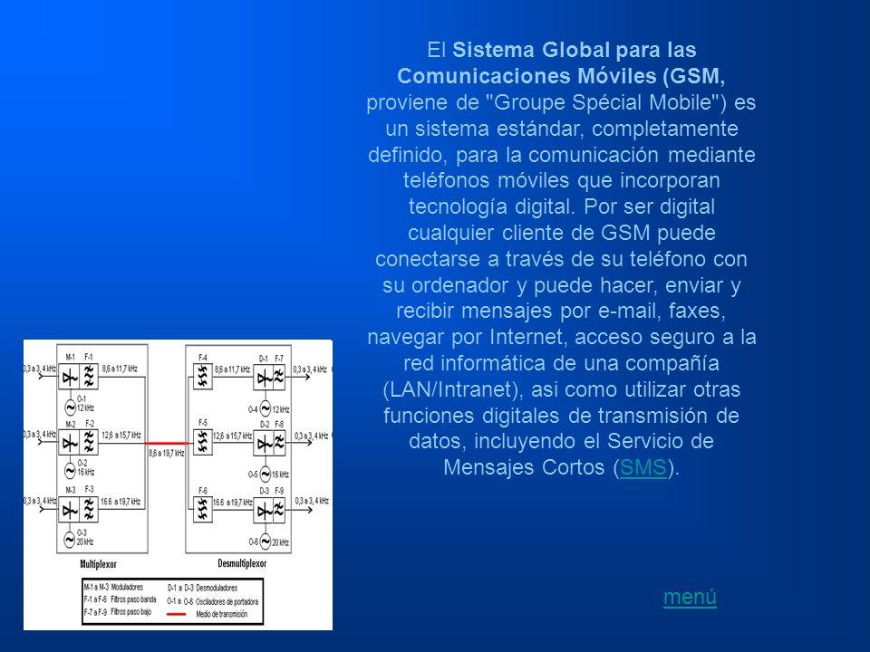 El Sistema Global para las Comunicaciones Móviles (GSM, proviene de Groupe Spécial Mobile ) es un sistema estándar, completamente definido, para la comunicación mediante teléfonos móviles que incorporan tecnología digital. Por ser digital cualquier cliente de GSM puede conectarse a través de su teléfono con su ordenador y puede hacer, enviar y recibir mensajes por e-mail, faxes, navegar por Internet, acceso seguro a la red informática de una compañía (LAN/Intranet), asi como utilizar otras funciones digitales de transmisión de datos, incluyendo el Servicio de Mensajes Cortos (SMS).