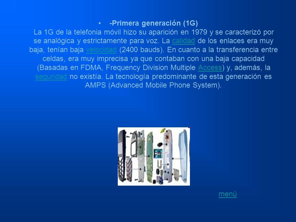 -Primera generación (1G) La 1G de la telefonia móvil hizo su aparición en 1979 y se caracterizó por se analógica y estrictamente para voz. La calidad de los enlaces era muy baja, tenían baja velocidad (2400 bauds). En cuanto a la transferencia entre celdas, era muy imprecisa ya que contaban con una baja capacidad (Basadas en FDMA, Frequency Division Multiple Access) y, además, la seguridad no existía. La tecnología predominante de esta generación es AMPS (Advanced Mobile Phone System).