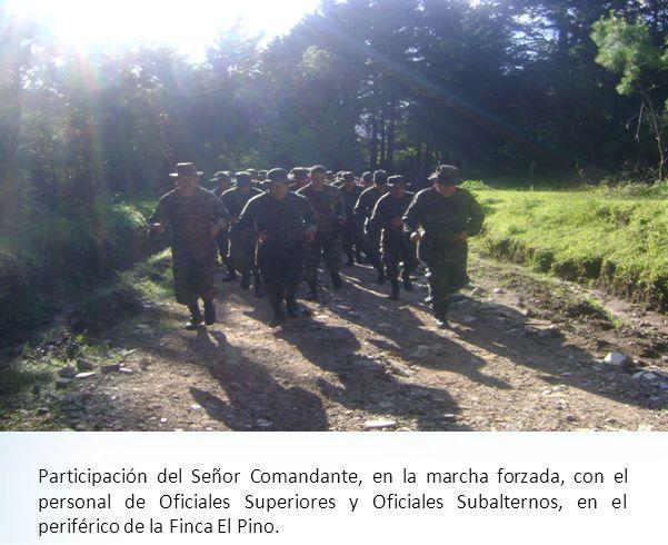 Participación del Señor Comandante, en la marcha forzada, con el personal de Oficiales Superiores y Oficiales Subalternos, en el periférico de la Finca El Pino.