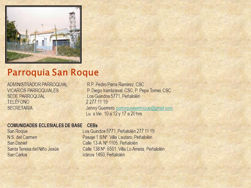Parroquia San Roque ADMINISTRADOR PARROQUIAL : R.P. Pedro Parra Ramírez, CSC.