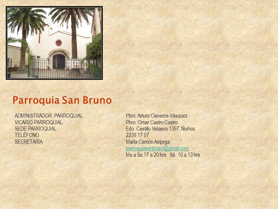Parroquia San Bruno ADMINISTRADOR PARROQUIAL : Pbro. Arturo Cisneros Vásquez. VICARIO PARROQUIAL : Pbro. Omar Castro Castro.