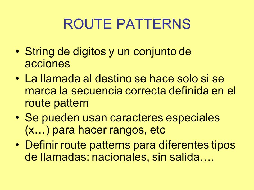ROUTE PATTERNS String de digitos y un conjunto de acciones