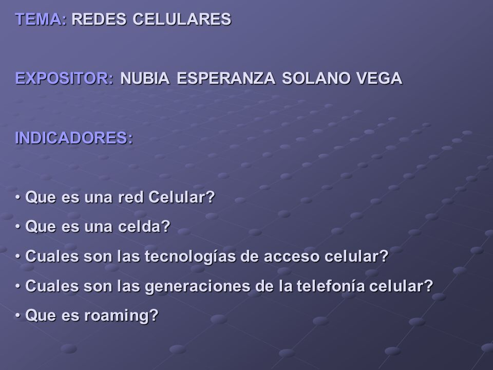 TEMA: REDES CELULARES EXPOSITOR: NUBIA ESPERANZA SOLANO VEGA. INDICADORES: Que es una red Celular