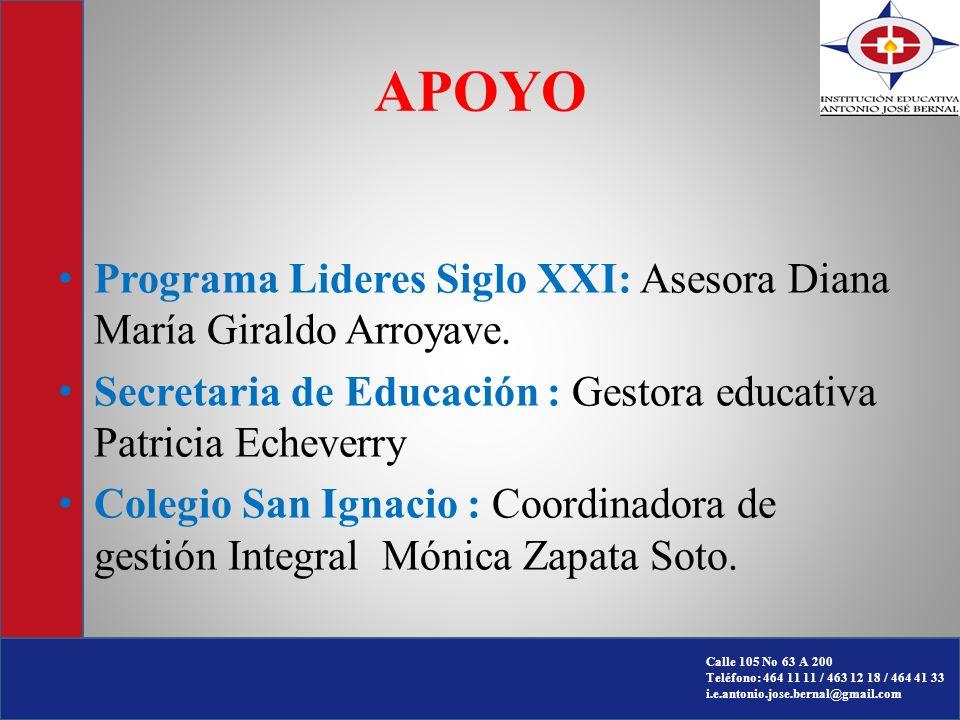 APOYO Programa Lideres Siglo XXI: Asesora Diana María Giraldo Arroyave. Secretaria de Educación : Gestora educativa Patricia Echeverry.