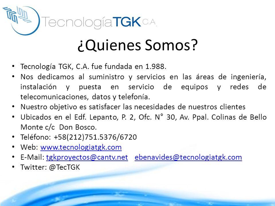 ¿Quienes Somos Tecnología TGK, C.A. fue fundada en 1.988.