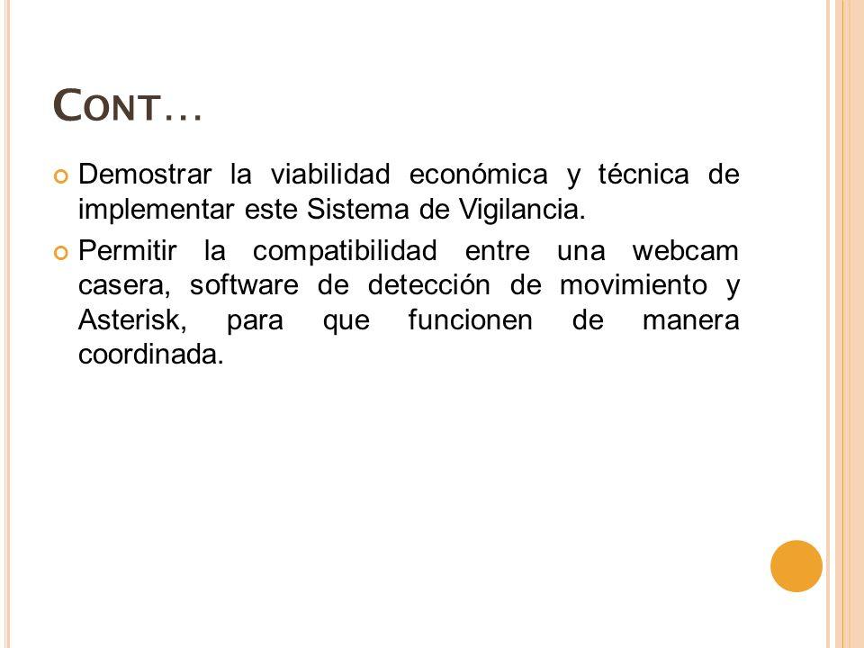 Cont… Demostrar la viabilidad económica y técnica de implementar este Sistema de Vigilancia.