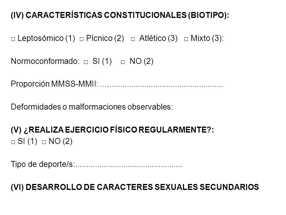 (IV) CARACTERÍSTICAS CONSTITUCIONALES (BIOTIPO):