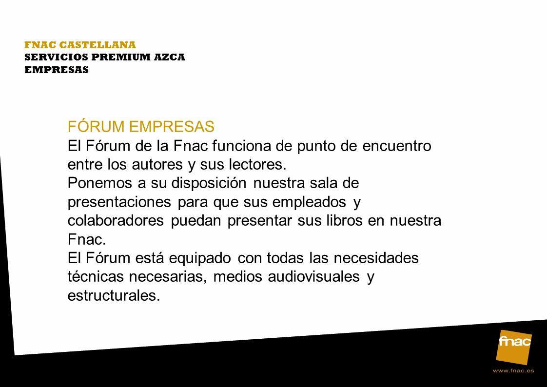 FNAC CASTELLANA SERVICIOS PREMIUM AZCA. EMPRESAS. FÓRUM EMPRESAS.