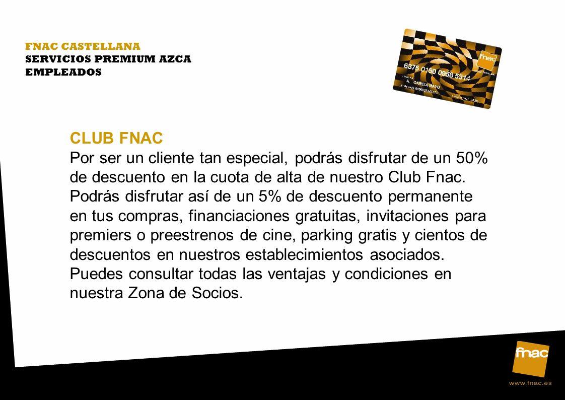 FNAC CASTELLANA SERVICIOS PREMIUM AZCA. EMPLEADOS. CLUB FNAC.