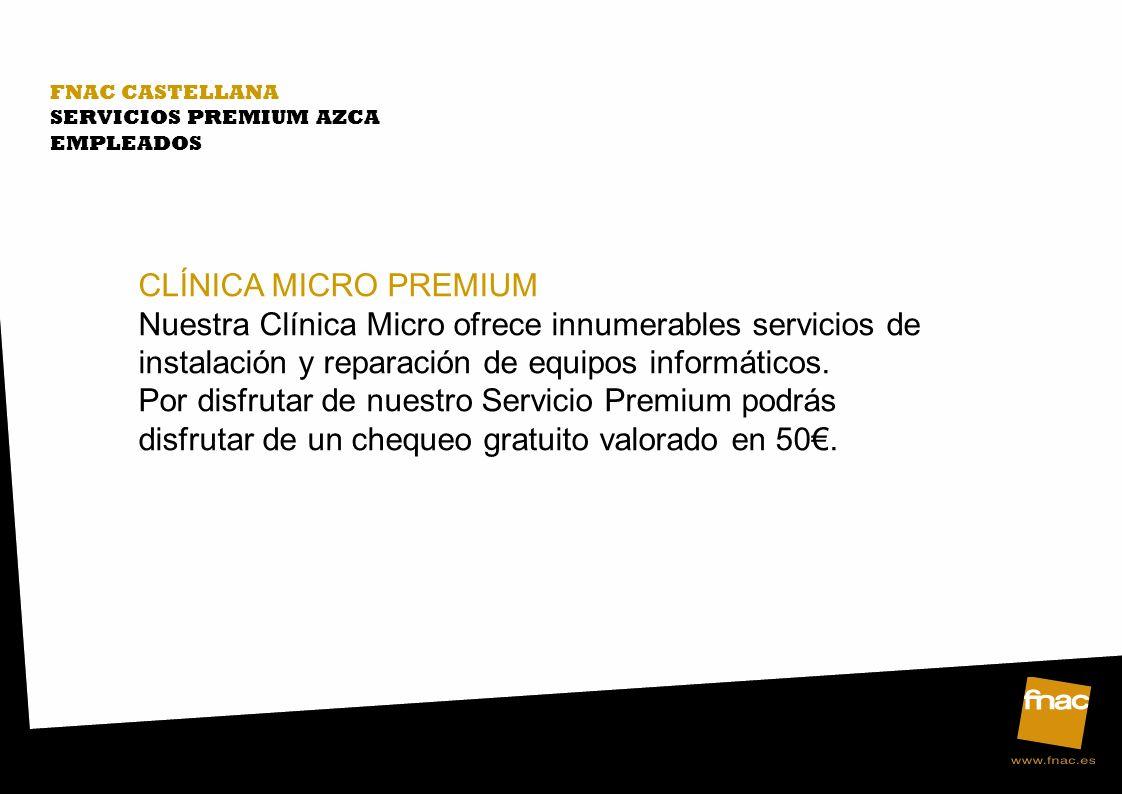 FNAC CASTELLANA SERVICIOS PREMIUM AZCA. EMPLEADOS. CLÍNICA MICRO PREMIUM.