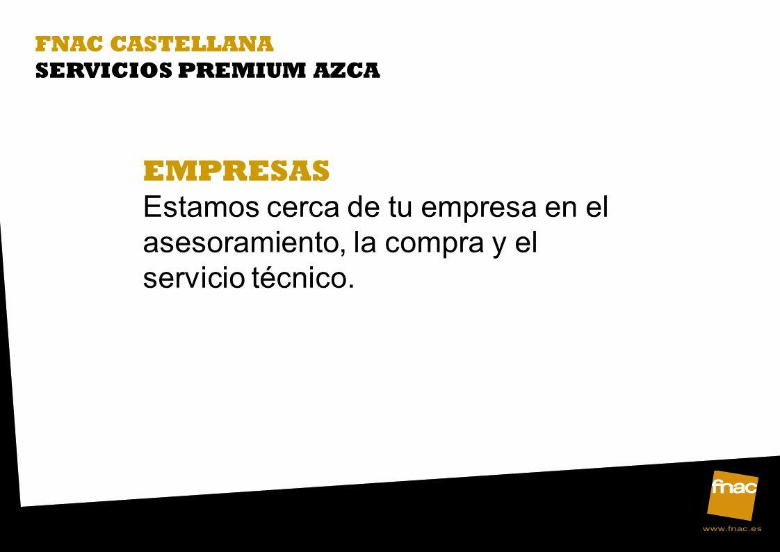 FNAC CASTELLANA SERVICIOS PREMIUM AZCA. EMPRESAS.