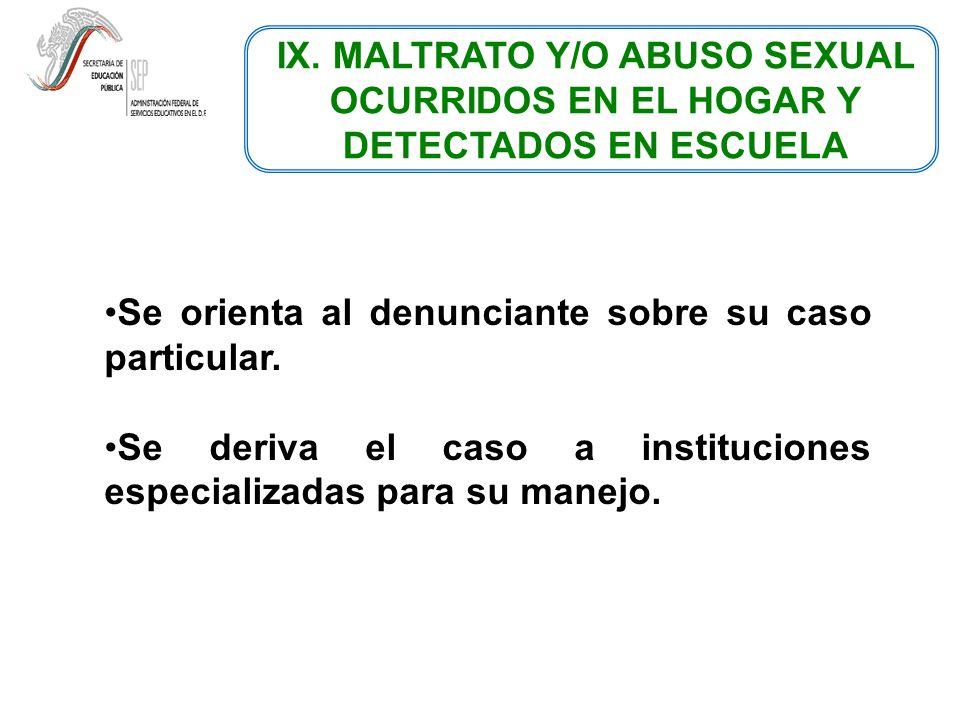 IX. MALTRATO Y/O ABUSO SEXUAL OCURRIDOS EN EL HOGAR Y DETECTADOS EN ESCUELA