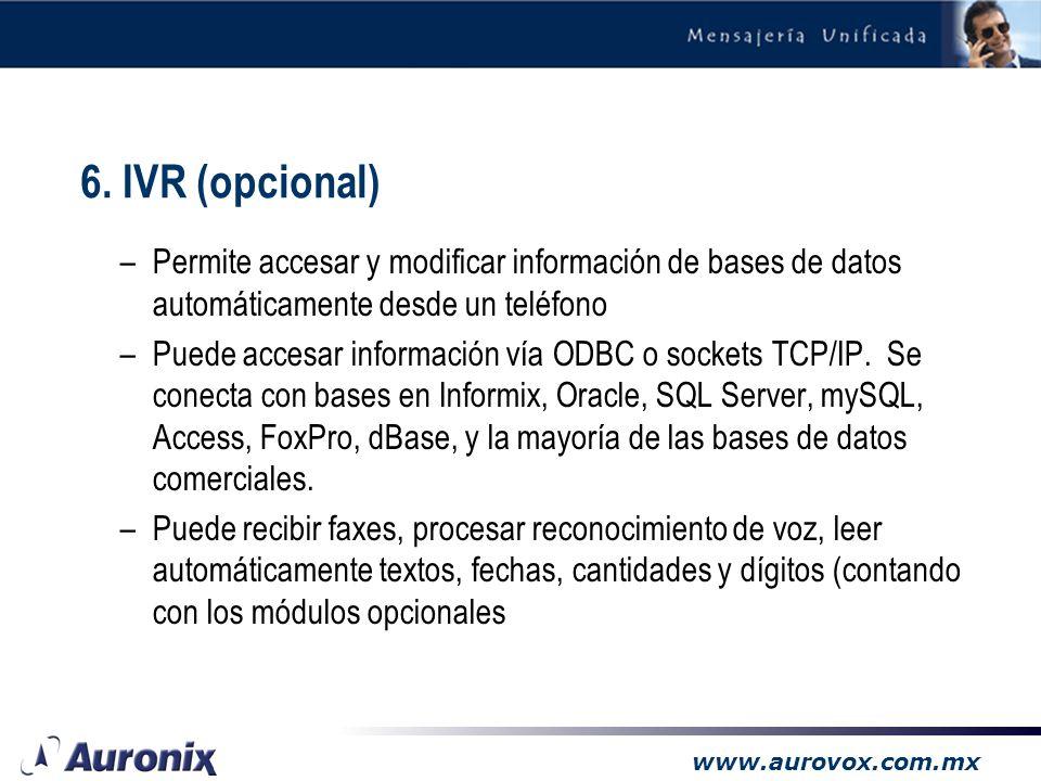 6. IVR (opcional) Permite accesar y modificar información de bases de datos automáticamente desde un teléfono.