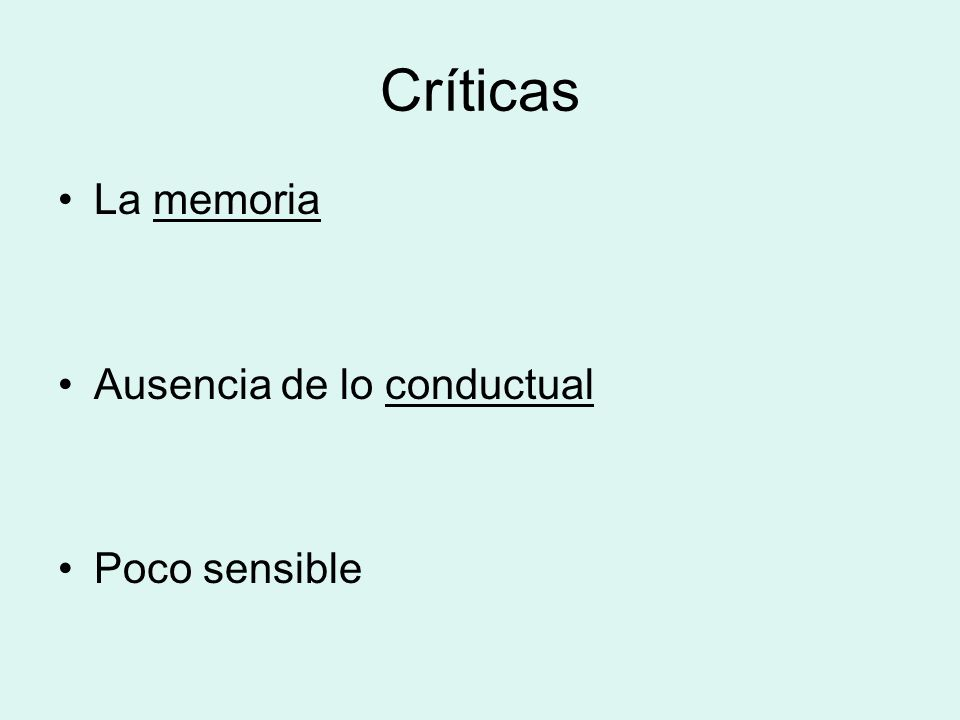 Críticas La memoria Ausencia de lo conductual Poco sensible