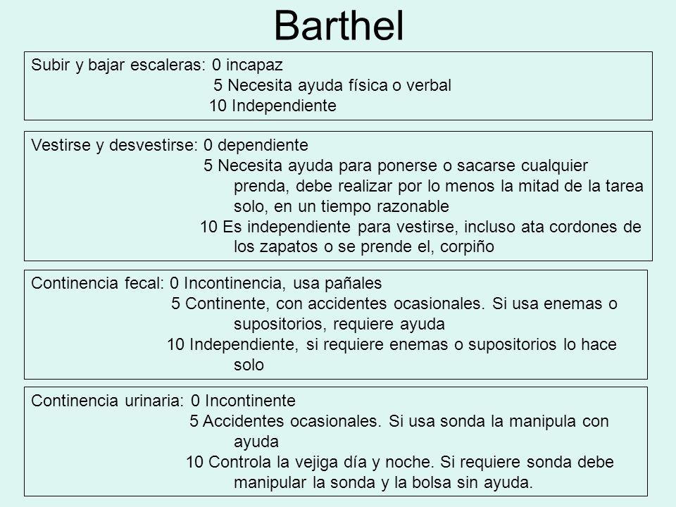 Barthel Subir y bajar escaleras: 0 incapaz 5 Necesita ayuda física o verbal 10 Independiente.