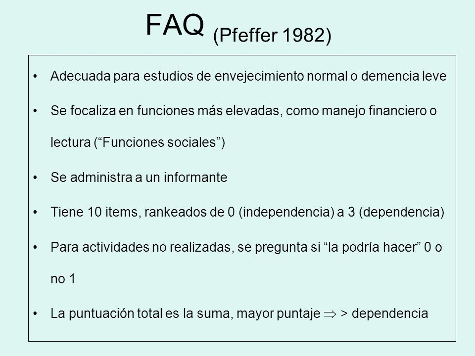 FAQ (Pfeffer 1982) Adecuada para estudios de envejecimiento normal o demencia leve.