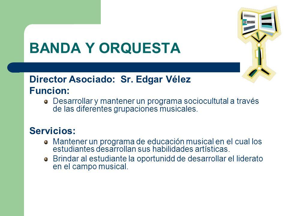 BANDA Y ORQUESTA Director Asociado: Sr. Edgar Vélez Funcion: