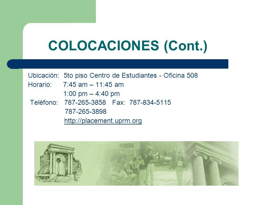 COLOCACIONES (Cont.) Ubicación: 5to piso Centro de Estudiantes - Oficina 508. Horario: 7:45 am – 11:45 am.