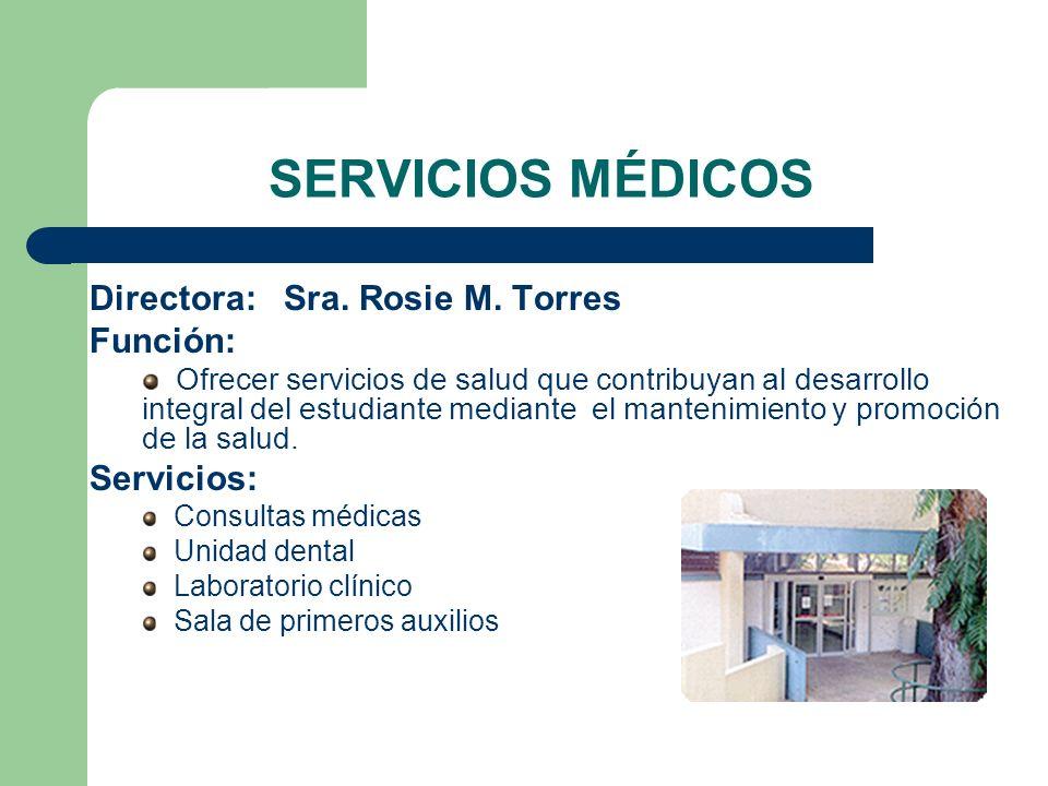 SERVICIOS MÉDICOS Directora: Sra. Rosie M. Torres Función: Servicios: