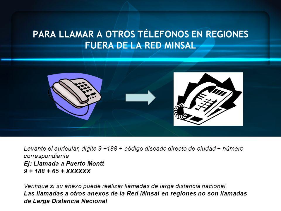 PARA LLAMAR A OTROS TÉLEFONOS EN REGIONES FUERA DE LA RED MINSAL