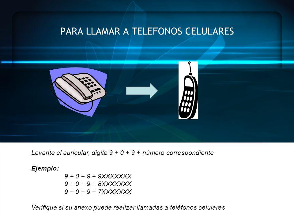 PARA LLAMAR A TELEFONOS CELULARES