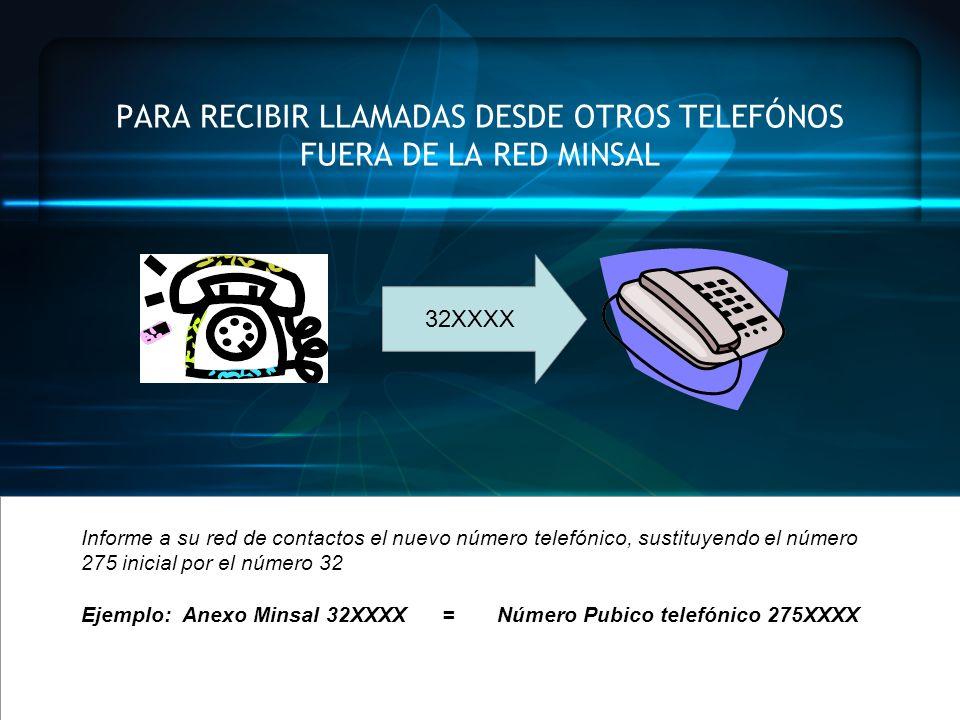 PARA RECIBIR LLAMADAS DESDE OTROS TELEFÓNOS FUERA DE LA RED MINSAL