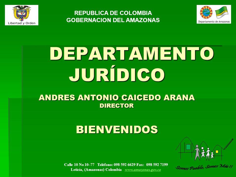 REPUBLICA DE COLOMBIA GOBERNACION DEL AMAZONAS. DEPARTAMENTO JURÍDICO ANDRES ANTONIO CAICEDO ARANA DIRECTOR BIENVENIDOS.