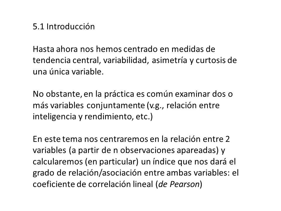 5.1 Introducción Hasta ahora nos hemos centrado en medidas de tendencia central, variabilidad, asimetría y curtosis de una única variable.