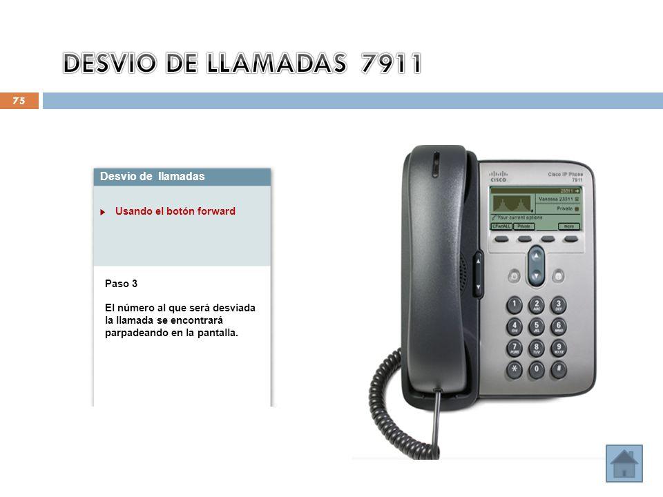 DESVIO DE LLAMADAS 7911 Desvío de llamadas Usando el botón forward