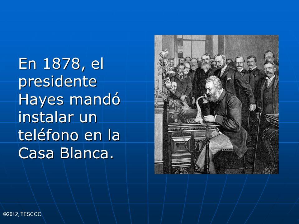 En 1878, el presidente Hayes mandó instalar un teléfono en la Casa Blanca.