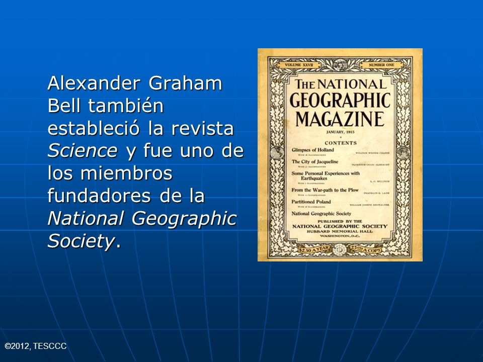 Alexander Graham Bell también estableció la revista Science y fue uno de los miembros fundadores de la National Geographic Society.