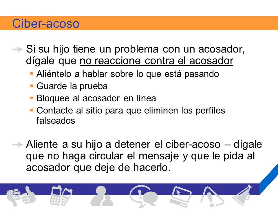 Ciber-acosoSi su hijo tiene un problema con un acosador, dígale que no reaccione contra el acosador.