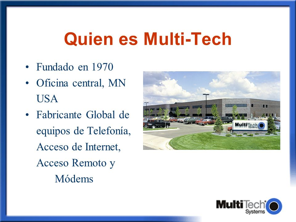 Quien es Multi-Tech Fundado en 1970 Oficina central, MN USA