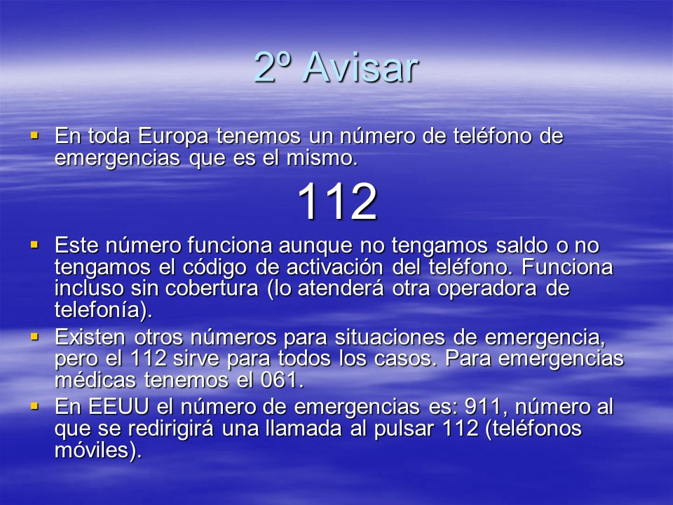 2º Avisar En toda Europa tenemos un número de teléfono de emergencias que es el mismo. 112.