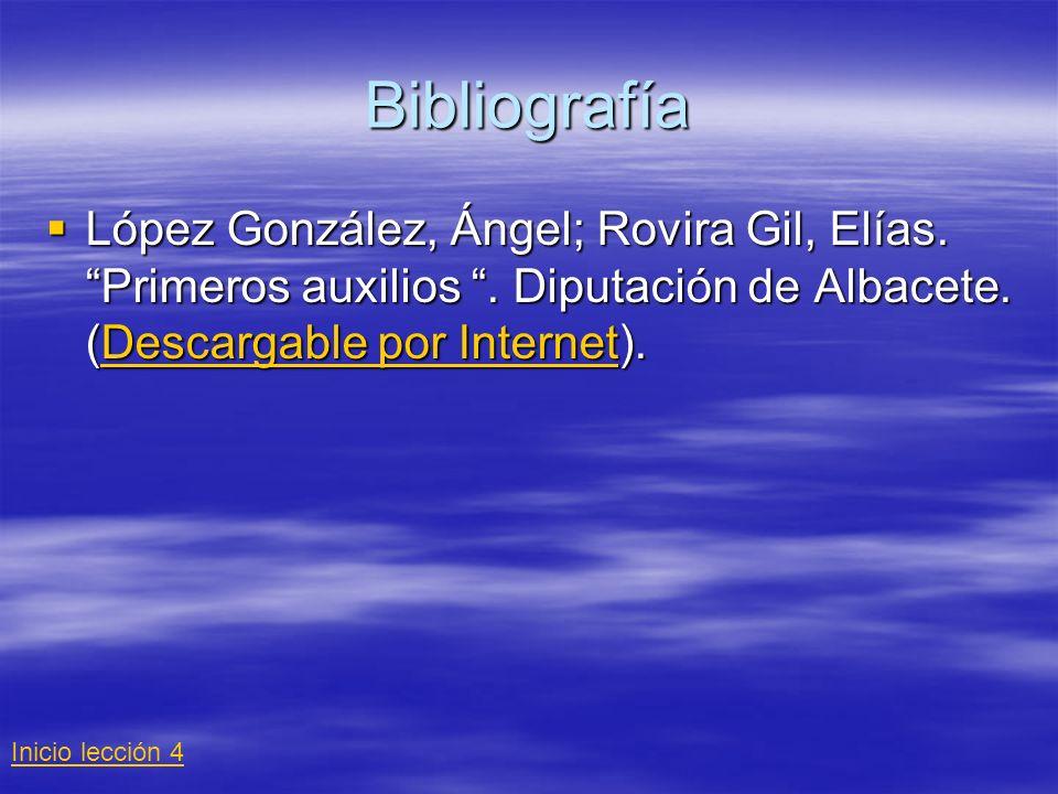 Bibliografía López González, Ángel; Rovira Gil, Elías. Primeros auxilios . Diputación de Albacete. (Descargable por Internet).