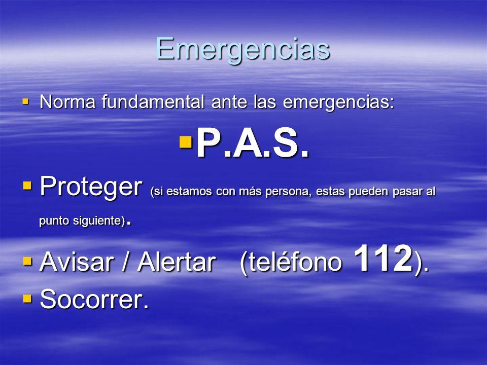 Emergencias Norma fundamental ante las emergencias: P.A.S. Proteger (si estamos con más persona, estas pueden pasar al punto siguiente).