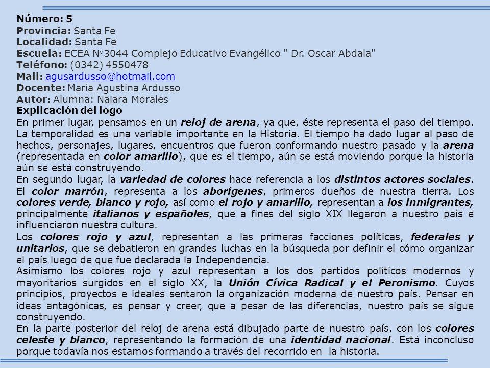 Número: 5 Provincia: Santa Fe. Localidad: Santa Fe. Escuela: ECEA N°3044 Complejo Educativo Evangélico Dr. Oscar Abdala