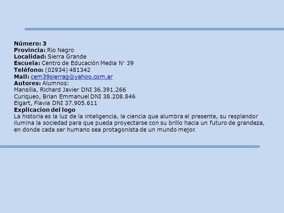 Número: 3 Provincia: Río Negro. Localidad: Sierra Grande. Escuela: Centro de Educación Media N° 39 Teléfono: (02934) 481342.