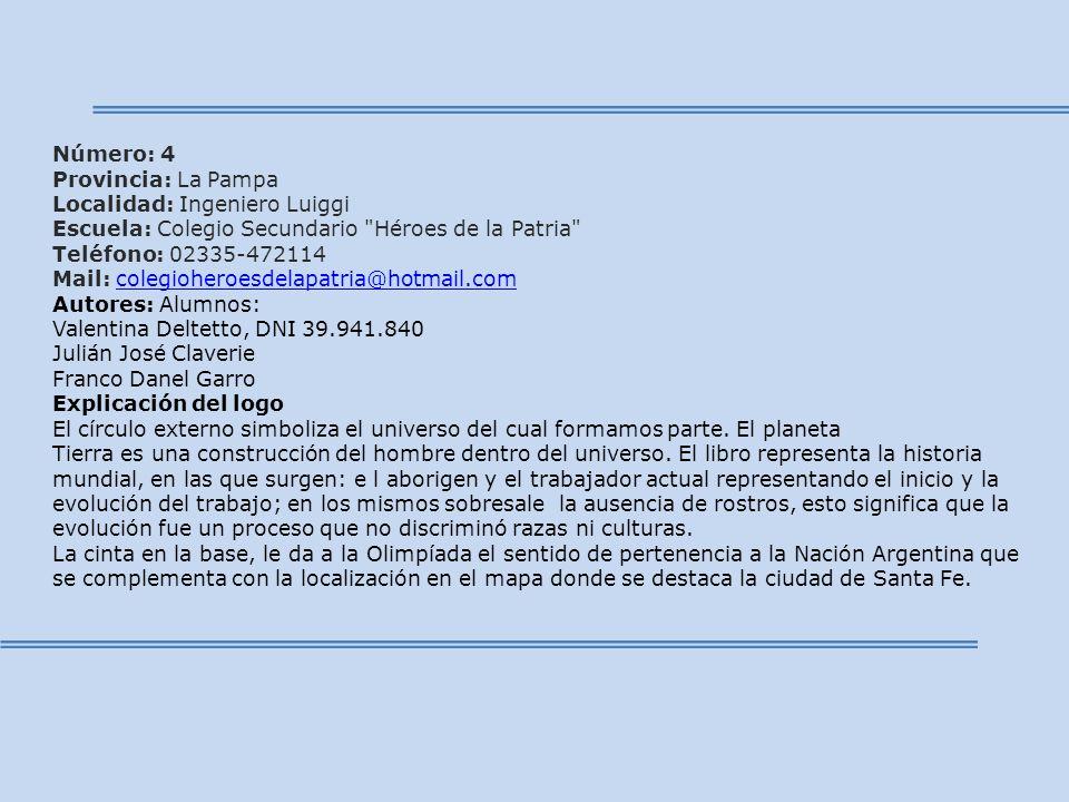 Número: 4 Provincia: La Pampa. Localidad: Ingeniero Luiggi. Escuela: Colegio Secundario Héroes de la Patria