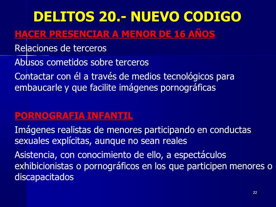 DELITOS 20.- NUEVO CODIGO HACER PRESENCIAR A MENOR DE 16 AÑOS
