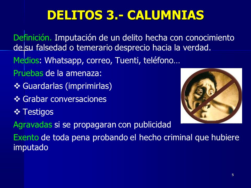 DELITOS 3.- CALUMNIAS Definición. Imputación de un delito hecha con conocimiento de su falsedad o temerario desprecio hacia la verdad.