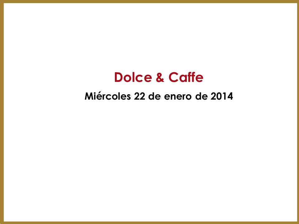 Dolce & Caffe Miércoles 22 de enero de 2014 13