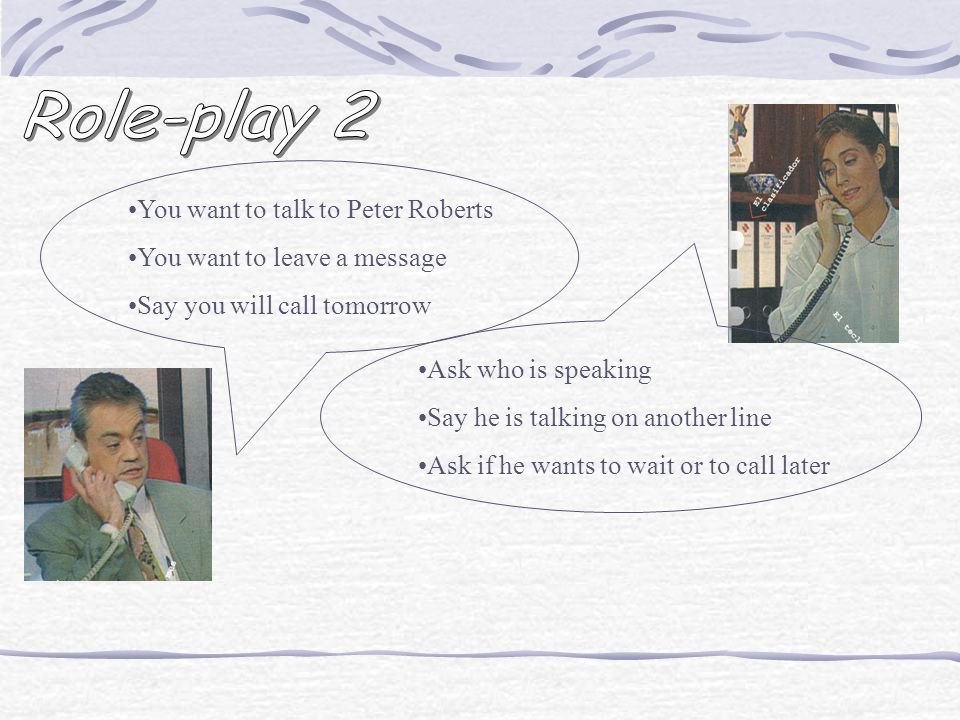 Role-play 2 You want to talk to Peter Roberts