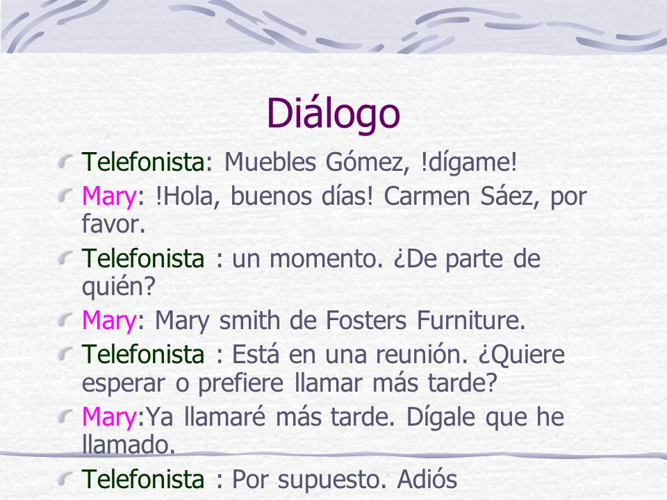 Diálogo Telefonista: Muebles Gómez, !dígame!