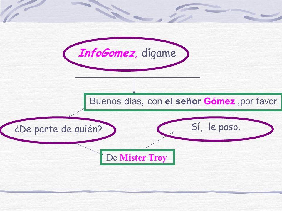 InfoGomez, dígame Buenos días, con el señor Gómez ,por favor
