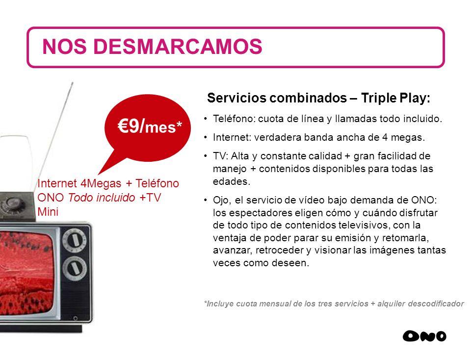 NOS DESMARCAMOS €9/mes* Servicios combinados – Triple Play: