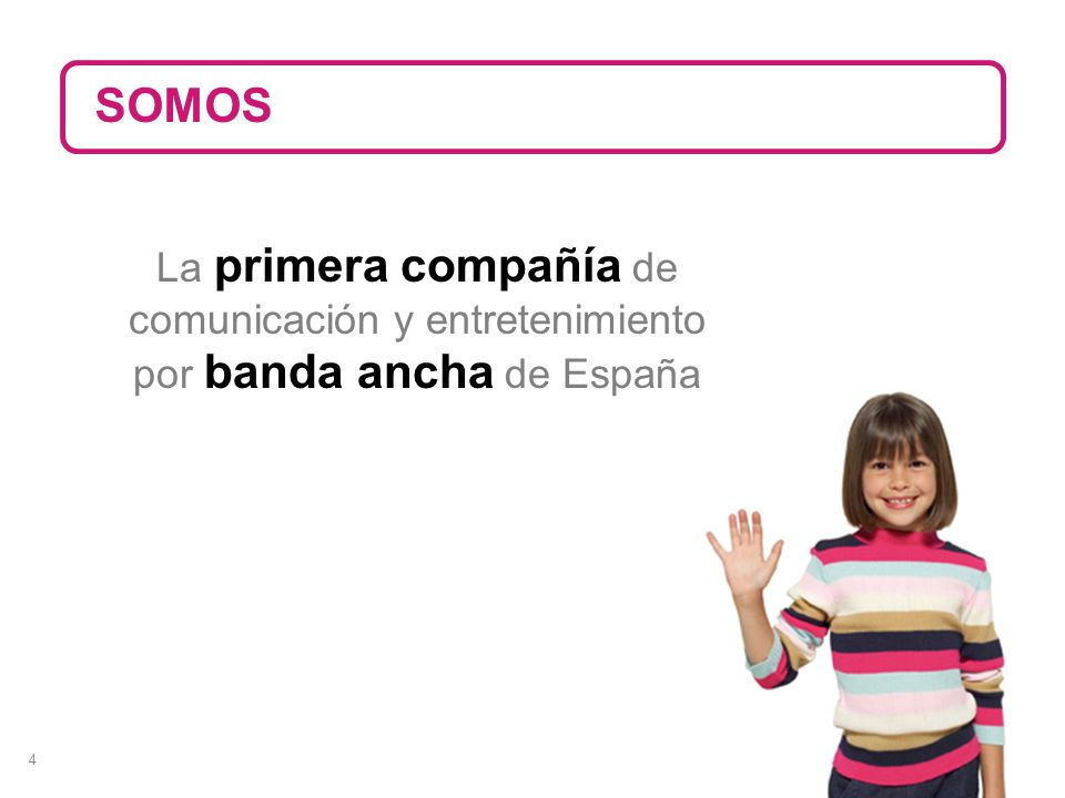 SOMOS La primera compañía de comunicación y entretenimiento por banda ancha de España