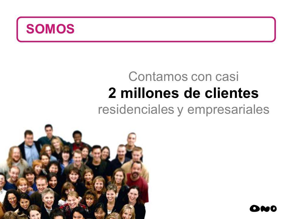 Contamos con casi 2 millones de clientes residenciales y empresariales