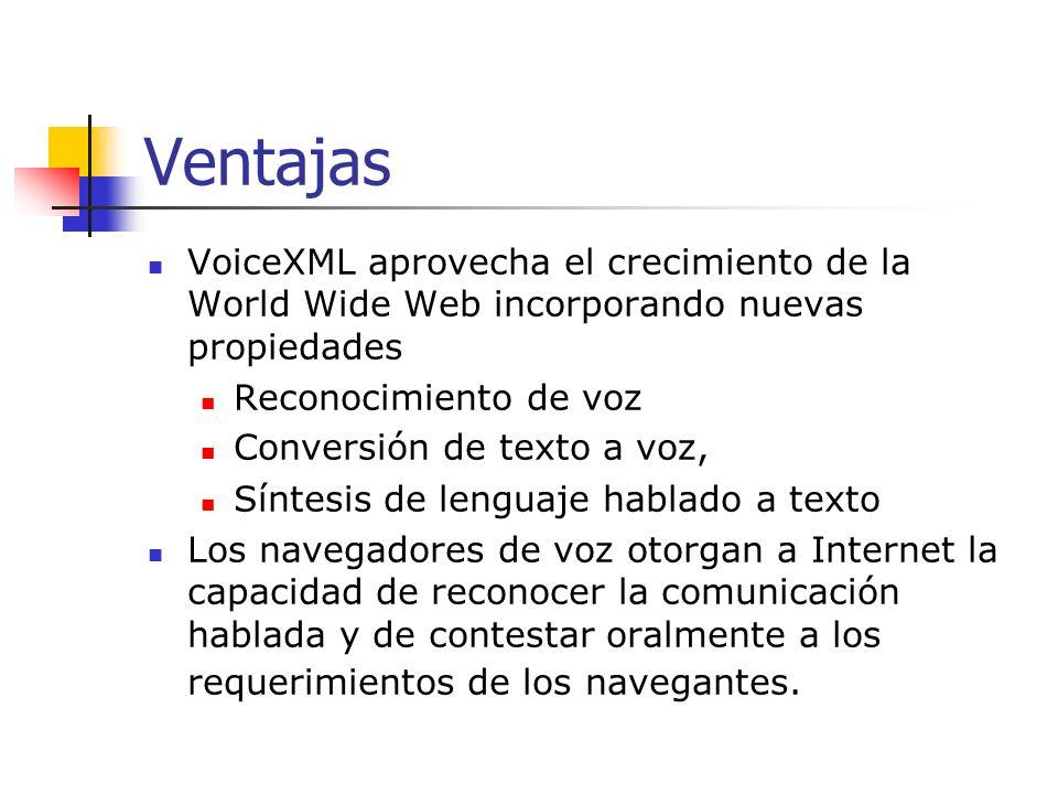 Ventajas VoiceXML aprovecha el crecimiento de la World Wide Web incorporando nuevas propiedades. Reconocimiento de voz.